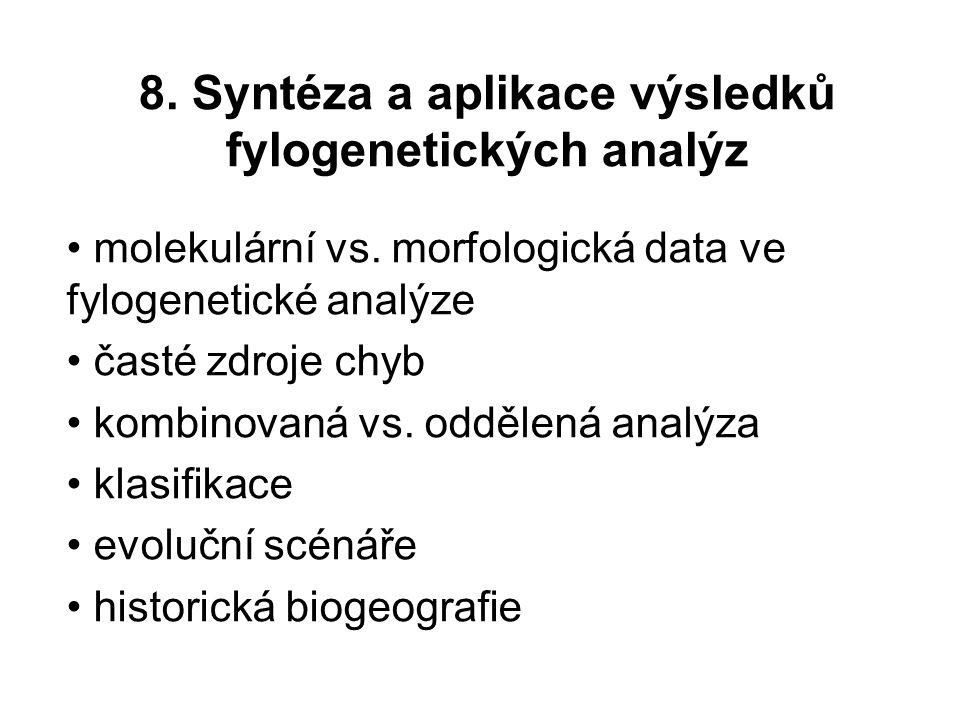 8. Syntéza a aplikace výsledků fylogenetických analýz molekulární vs. morfologická data ve fylogenetické analýze časté zdroje chyb kombinovaná vs. odd