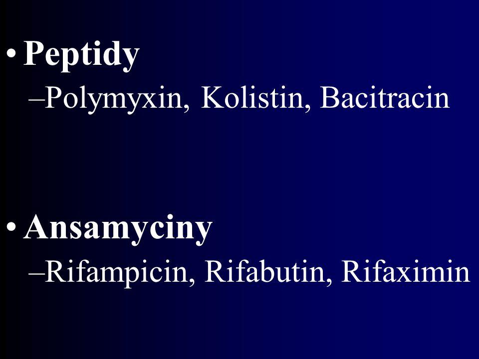 Peptidy –Polymyxin, Kolistin, Bacitracin Ansamyciny –Rifampicin, Rifabutin, Rifaximin