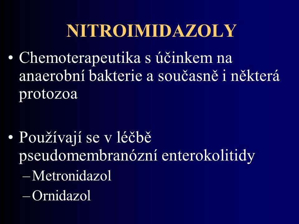 NITROIMIDAZOLY Chemoterapeutika s účinkem na anaerobní bakterie a současně i některá protozoa Používají se v léčbě pseudomembranózní enterokolitidy –M