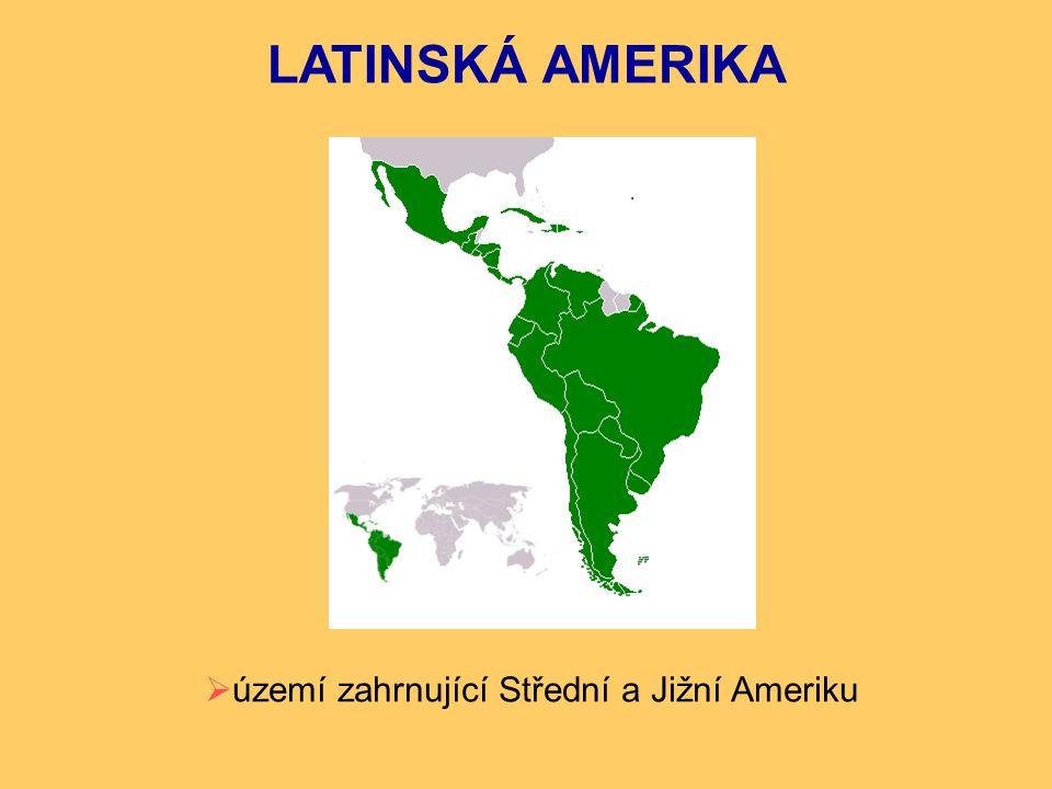 LATINSKÁ AMERIKA  území zahrnující Střední a Jižní Ameriku