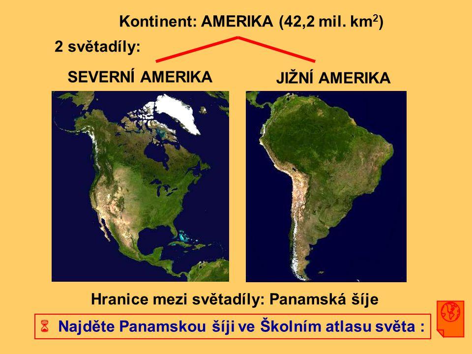  Najděte Panamskou šíji ve Školním atlasu světa : Kontinent: AMERIKA (42,2 mil. km 2 ) 2 světadíly: JIŽNÍ AMERIKA SEVERNÍ AMERIKA Hranice mezi světad
