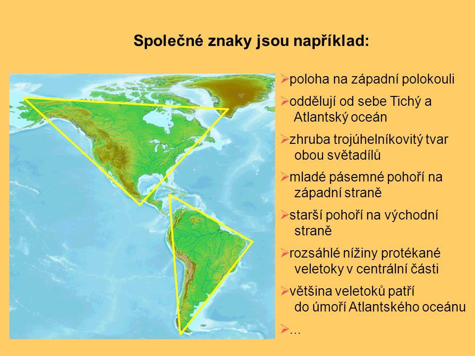  poloha na západní polokouli  oddělují od sebe Tichý a Atlantský oceán  zhruba trojúhelníkovitý tvar obou světadílů  mladé pásemné pohoří na západ