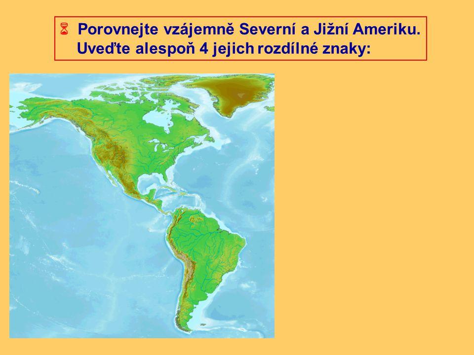  Porovnejte vzájemně Severní a Jižní Ameriku. Uveďte alespoň 4 jejich rozdílné znaky:
