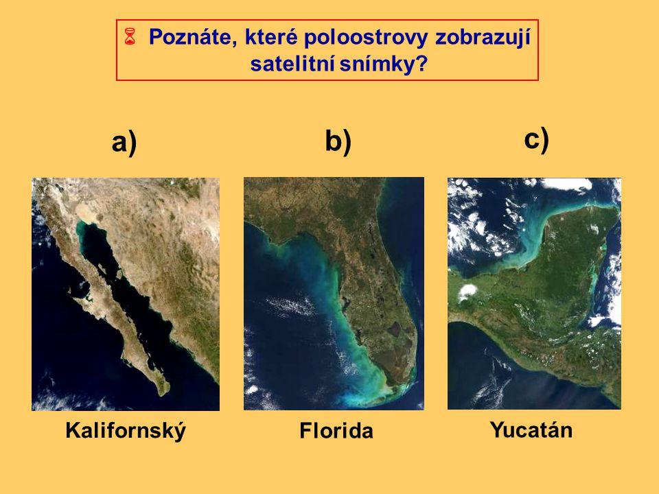  Poznáte, které poloostrovy zobrazují satelitní snímky? c) a) b) Kalifornský Florida Yucatán