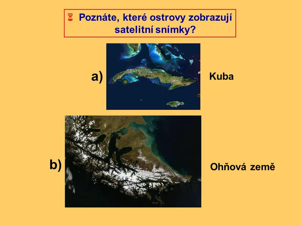  Poznáte, které ostrovy zobrazují satelitní snímky? a) b) Kuba Ohňová země