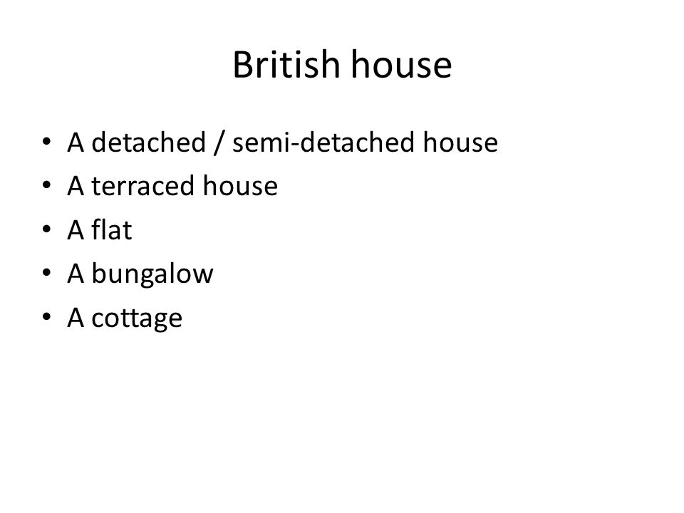 British house A detached / semi-detached house A terraced house A flat A bungalow A cottage