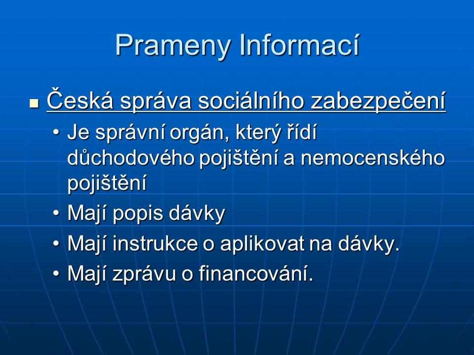 Prameny Informací Česká správa sociálního zabezpečení Česká správa sociálního zabezpečení Je správní orgán, který řídí důchodového pojištění a nemocen