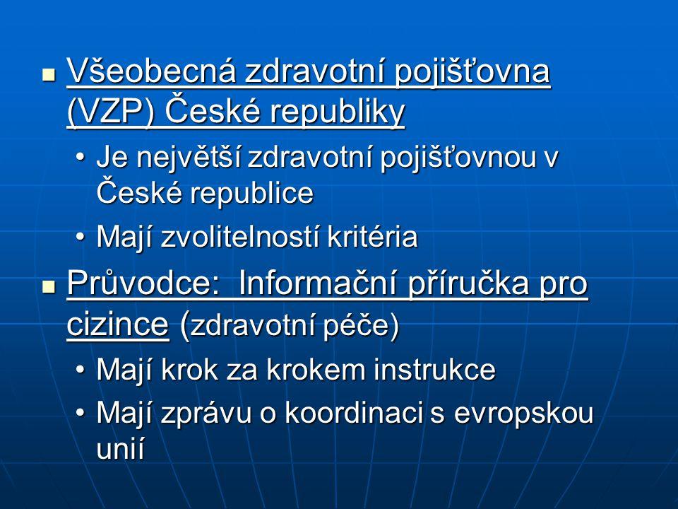 Všeobecná zdravotní pojišťovna (VZP) České republiky Všeobecná zdravotní pojišťovna (VZP) České republiky Je největší zdravotní pojišťovnou v České re