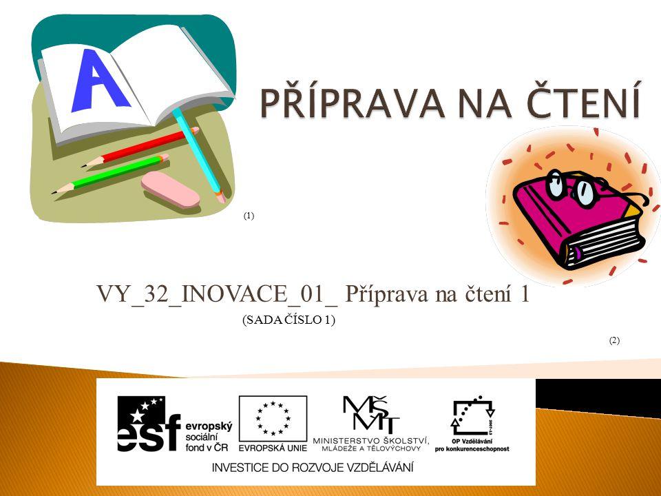 VY_32_INOVACE_01_ Příprava na čtení 1 (SADA ČÍSLO 1) (1) (2)