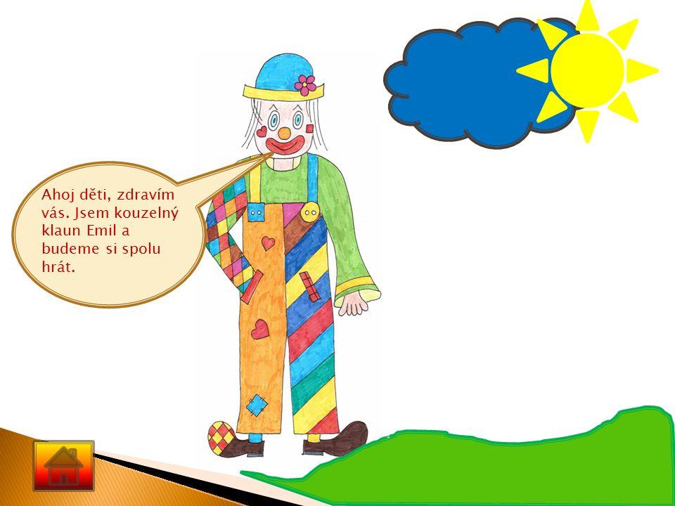 Ahoj děti, zdravím vás. Jsem kouzelný klaun Emil a budeme si spolu hrát.