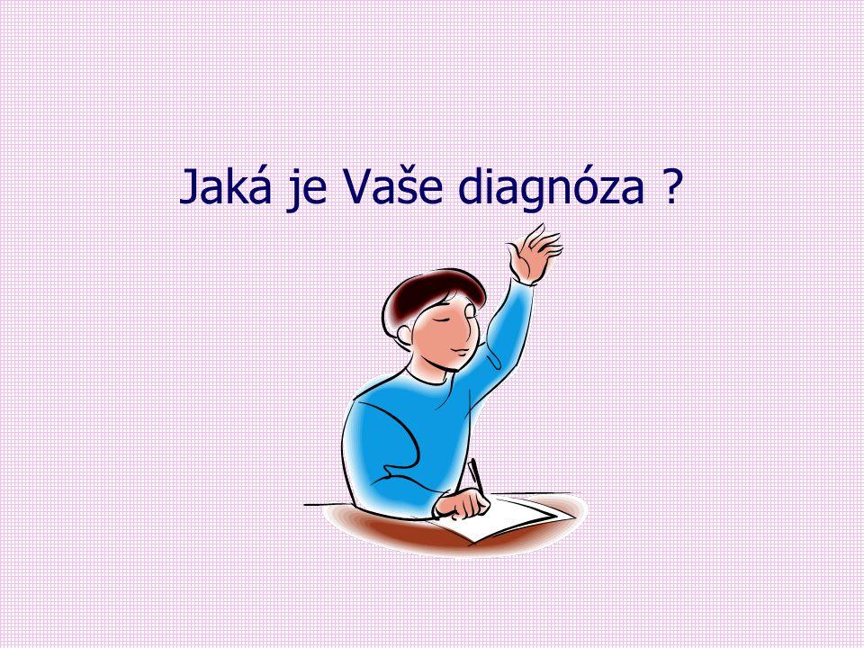 Jaká je Vaše diagnóza ?