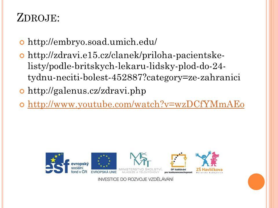 Z DROJE : http://embryo.soad.umich.edu/ http://zdravi.e15.cz/clanek/priloha-pacientske- listy/podle-britskych-lekaru-lidsky-plod-do-24- tydnu-neciti-bolest-452887 category=ze-zahranici http://galenus.cz/zdravi.php http://www.youtube.com/watch v=wzDCfYMmAEo