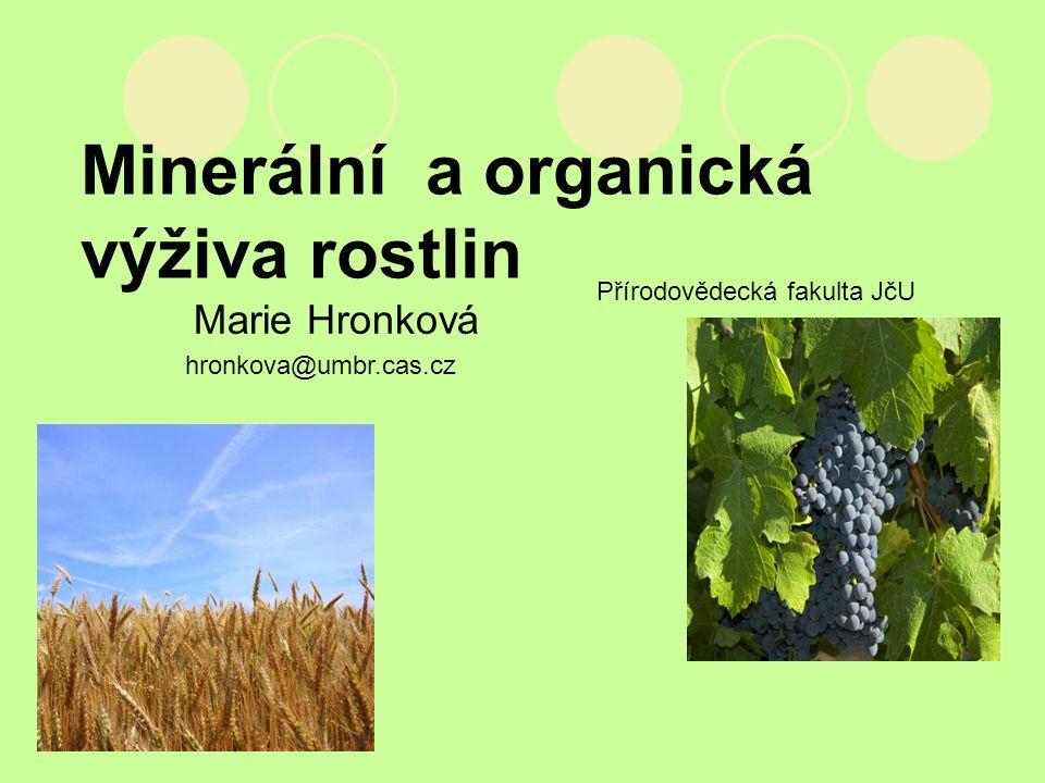 Minerální a organická výživa rostlin Marie Hronková Přírodovědecká fakulta JčU hronkova@umbr.cas.cz