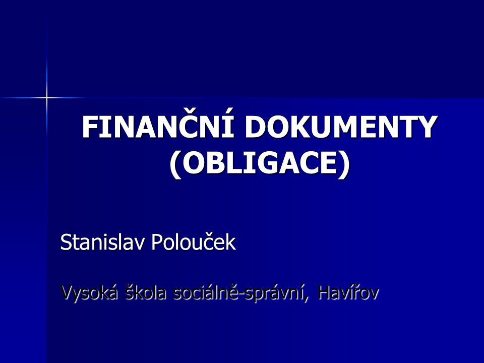 FINANČNÍ DOKUMENTY (OBLIGACE) Stanislav Polouček Vysoká škola sociálně-správní, Havířov