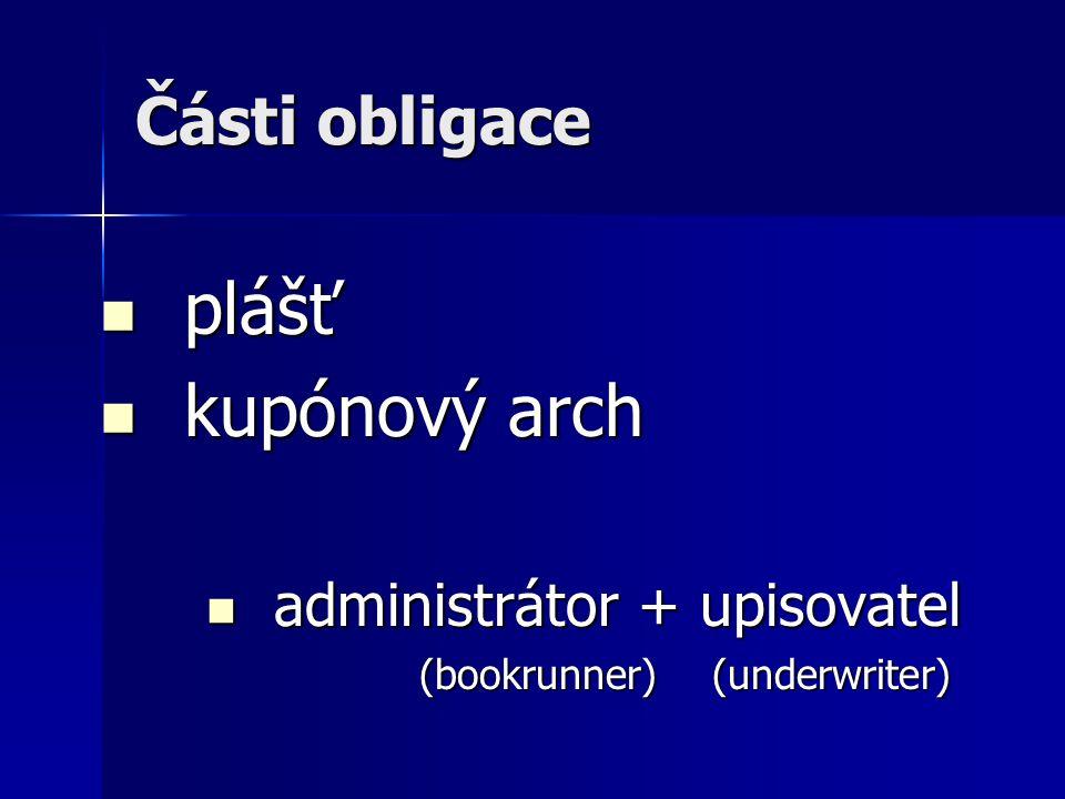 Části obligace plášť plášť kupónový arch kupónový arch administrátor + upisovatel administrátor + upisovatel (bookrunner) (underwriter)