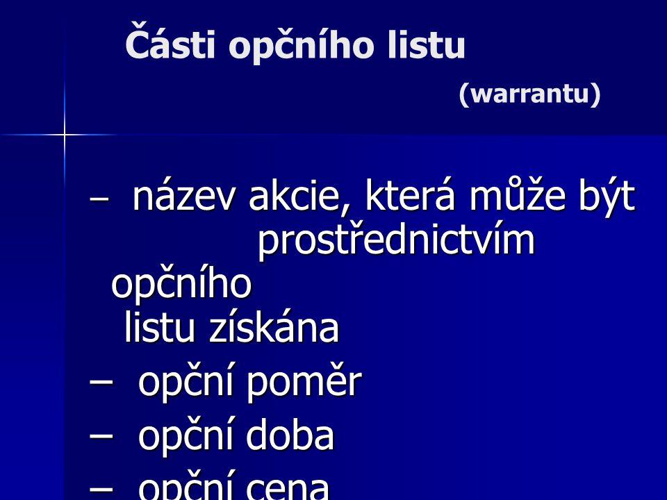 Části opčního listu (warrantu) – název akcie, která může být prostřednictvím opčního listu získána – opční poměr – opční doba – opční cena