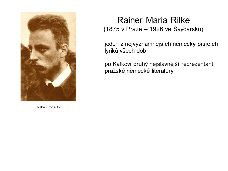 Rainer Maria Rilke (1875 v Praze – 1926 ve Švýcarsku ) jeden z nejvýznamnějších německy píšících lyriků všech dob po Kafkovi druhý nejslavnější reprez