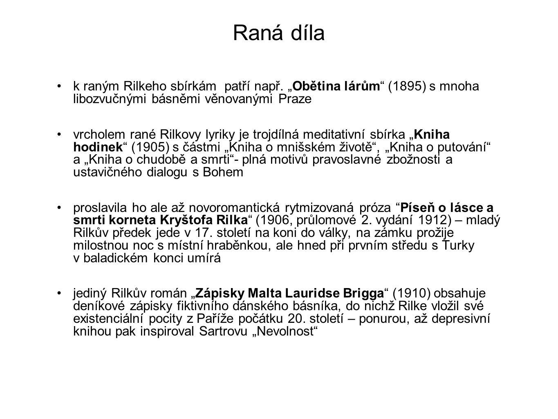 """Raná díla k raným Rilkeho sbírkám patří např. """"Obětina lárům"""" (1895) s mnoha libozvučnými básněmi věnovanými Praze vrcholem rané Rilkovy lyriky je tro"""