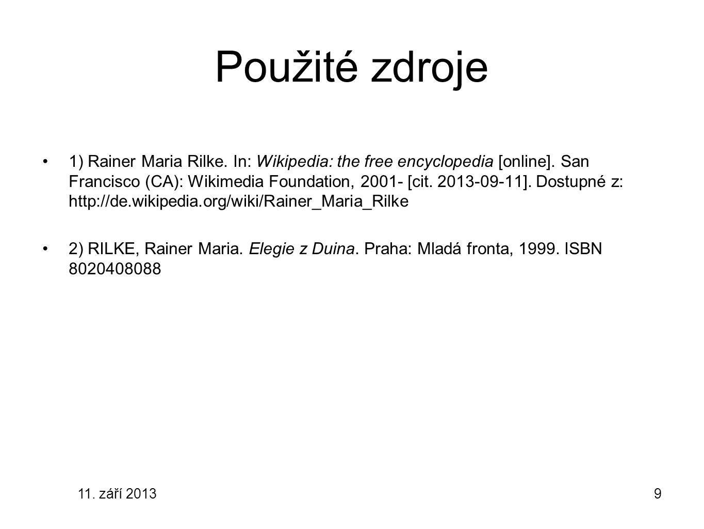 11. září 20139 Použité zdroje 1) Rainer Maria Rilke. In: Wikipedia: the free encyclopedia [online]. San Francisco (CA): Wikimedia Foundation, 2001- [c
