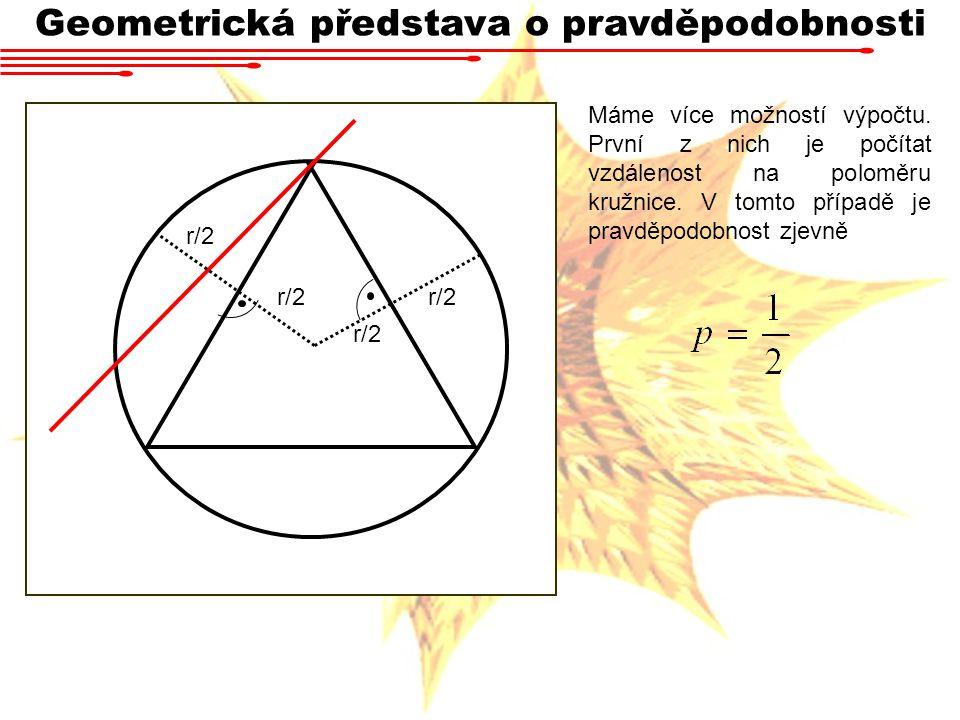 Geometrická představa o pravděpodobnosti Máme více možností výpočtu. První z nich je počítat vzdálenost na poloměru kružnice. V tomto případě je pravd