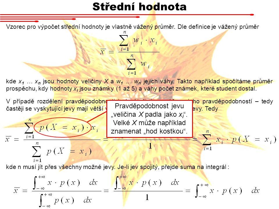 Střední hodnota Vzorec pro výpočet střední hodnoty je vlastně vážený průměr. Dle definice je vážený průměr kde x 1 … x n jsou hodnoty veličiny X a w 1