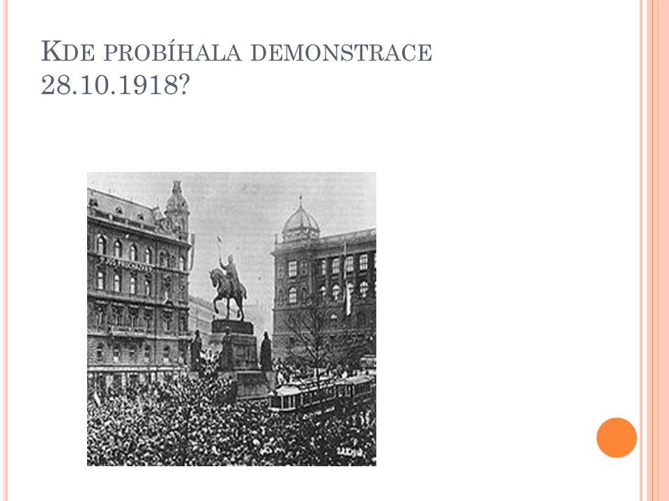 K DE PROBÍHALA DEMONSTRACE 28.10.1918