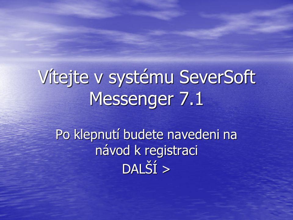 Vítejte v systému SeverSoft Messenger 7.1 Po klepnutí budete navedeni na návod k registraci DALŠÍ >