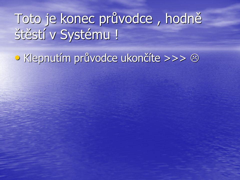 Toto je konec průvodce, hodně štěstí v Systému .