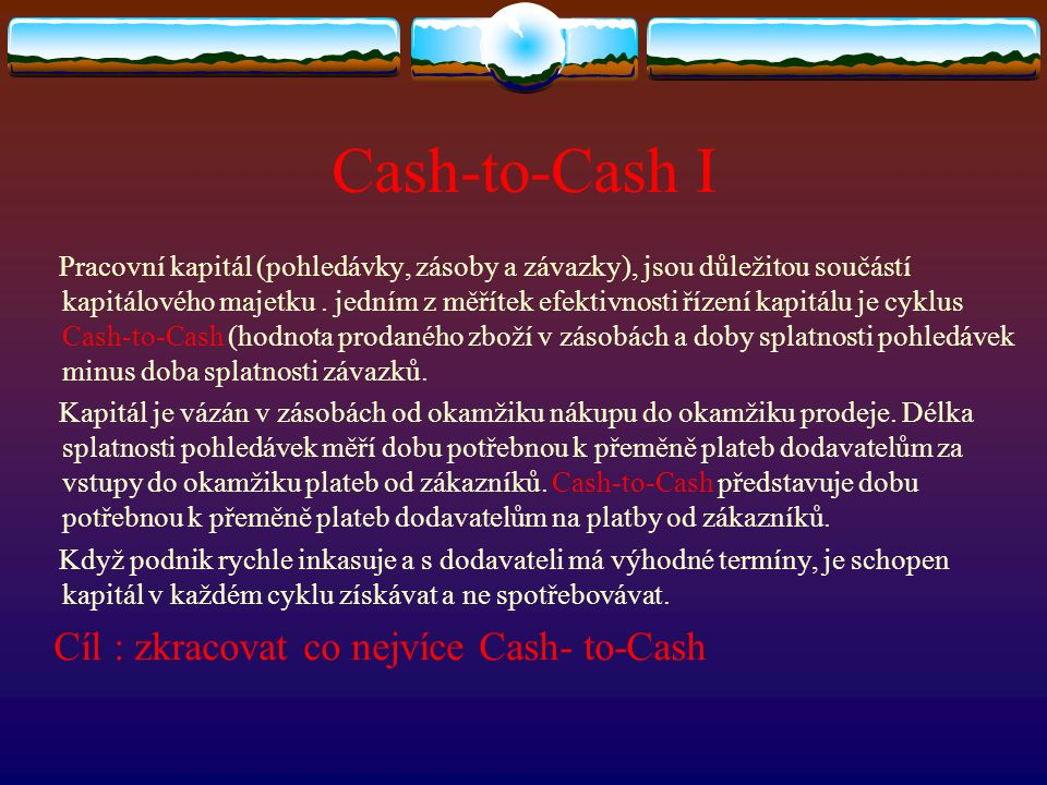 Cash-to-Cash I Pracovní kapitál (pohledávky, zásoby a závazky), jsou důležitou součástí kapitálového majetku.