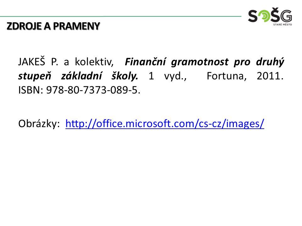 ZDROJE A PRAMENY JAKEŠ P. a kolektiv, Finanční gramotnost pro druhý stupeň základní školy. 1 vyd., Fortuna, 2011. ISBN: 978-80-7373-089-5. Obrázky: ht