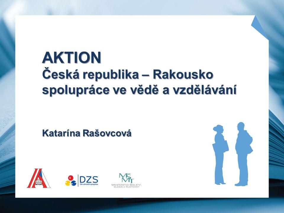 AKTION ČR – Rakousko spolupráce ve vědě a vzdělávání společný program ministerstev školství obou zemí společný program ministerstev školství obou zemí od r.