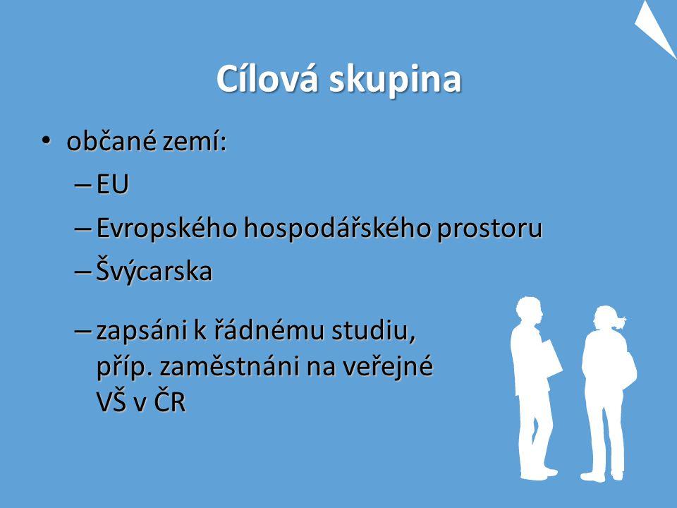 Cílová skupina občané zemí: občané zemí: – EU – Evropského hospodářského prostoru – Švýcarska – zapsáni k řádnému studiu, příp. zaměstnáni na veřejné