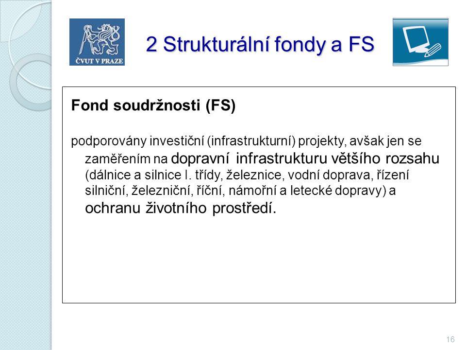16 Fond soudržnosti (FS) podporovány investiční (infrastrukturní) projekty, avšak jen se zaměřením na dopravní infrastrukturu většího rozsahu (dálnice