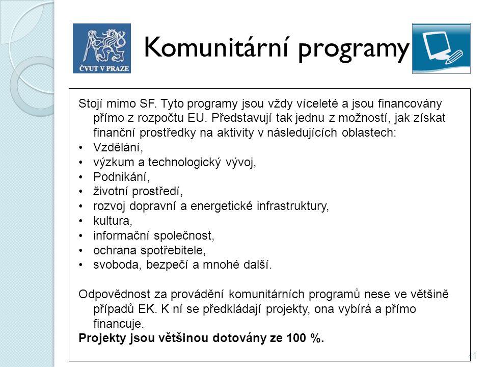 41 Komunitární programy Stojí mimo SF. Tyto programy jsou vždy víceleté a jsou financovány přímo z rozpočtu EU. Představují tak jednu z možností, jak