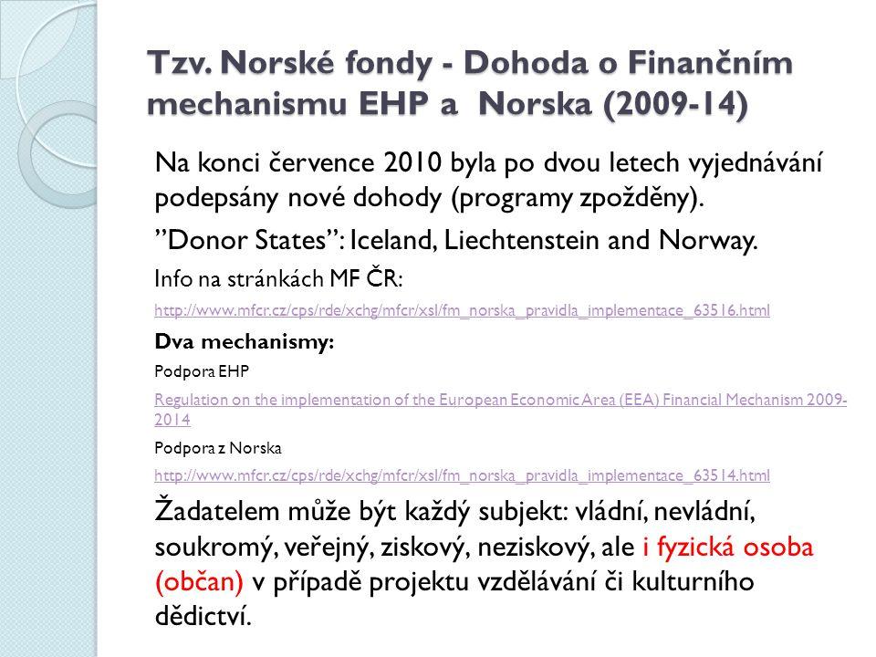 Tzv. Norské fondy - Dohoda o Finančním mechanismu EHP a Norska (2009-14) Na konci července 2010 byla po dvou letech vyjednávání podepsány nové dohody