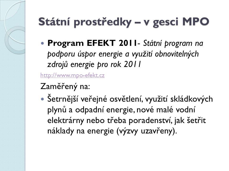 Státní prostředky – v gesci MPO Program EFEKT 2011- Státní program na podporu úspor energie a využití obnovitelných zdrojů energie pro rok 2011 http:/