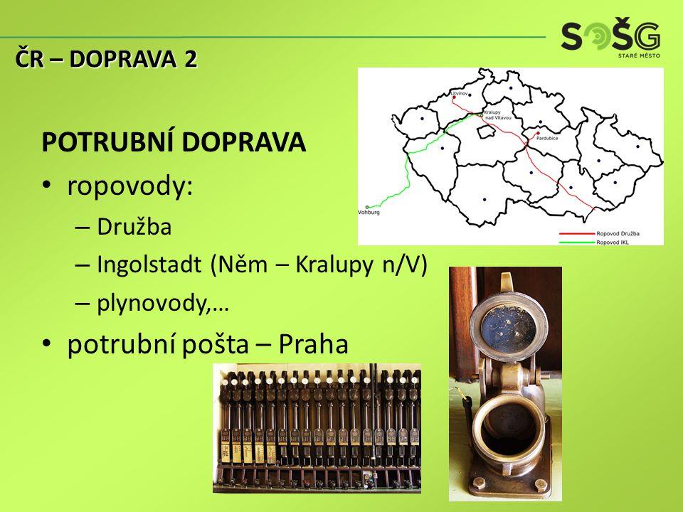 POTRUBNÍ DOPRAVA ropovody: – Družba – Ingolstadt (Něm – Kralupy n/V) – plynovody,… potrubní pošta – Praha ČR – DOPRAVA 2