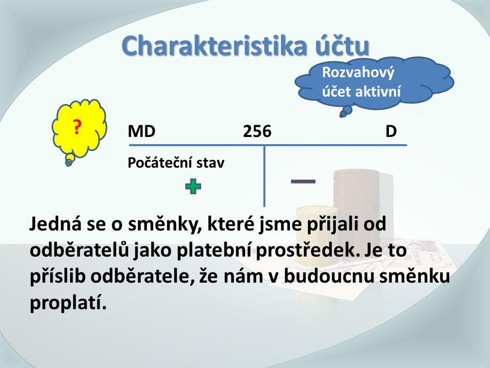 Charakteristika účtu MD 256 D Počáteční stav Jedná se o směnky, které jsme přijali od odběratelů jako platební prostředek.