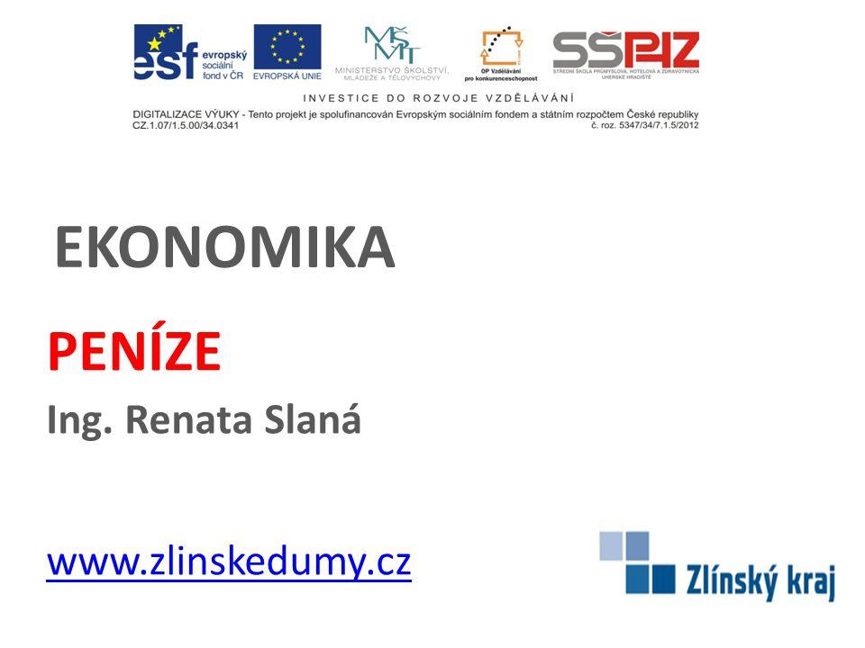 EKONOMIKA PENÍZE Ing. Renata Slaná www.zlinskedumy.cz