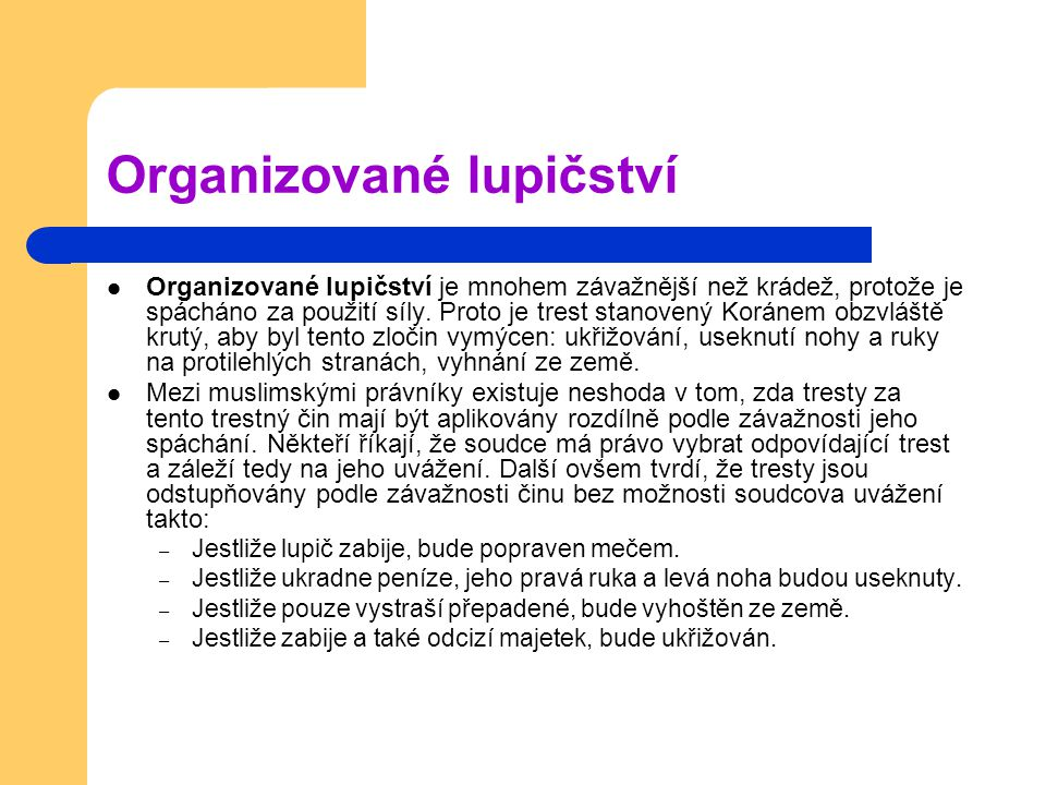Organizované lupičství Organizované lupičství je mnohem závažnější než krádež, protože je spácháno za použití síly. Proto je trest stanovený Koránem o