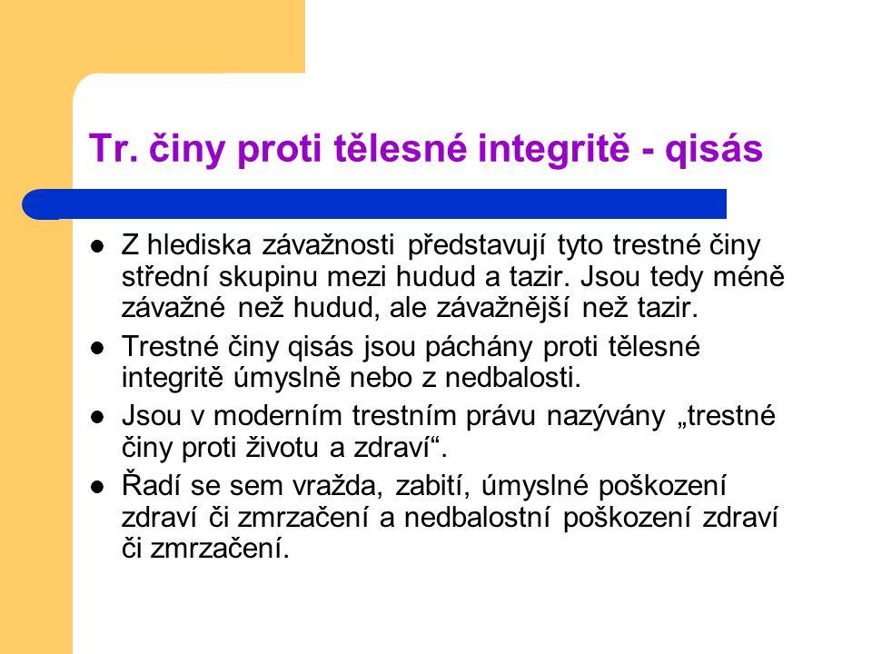 Tr. činy proti tělesné integritě - qisás Z hlediska závažnosti představují tyto trestné činy střední skupinu mezi hudud a tazir. Jsou tedy méně závažn