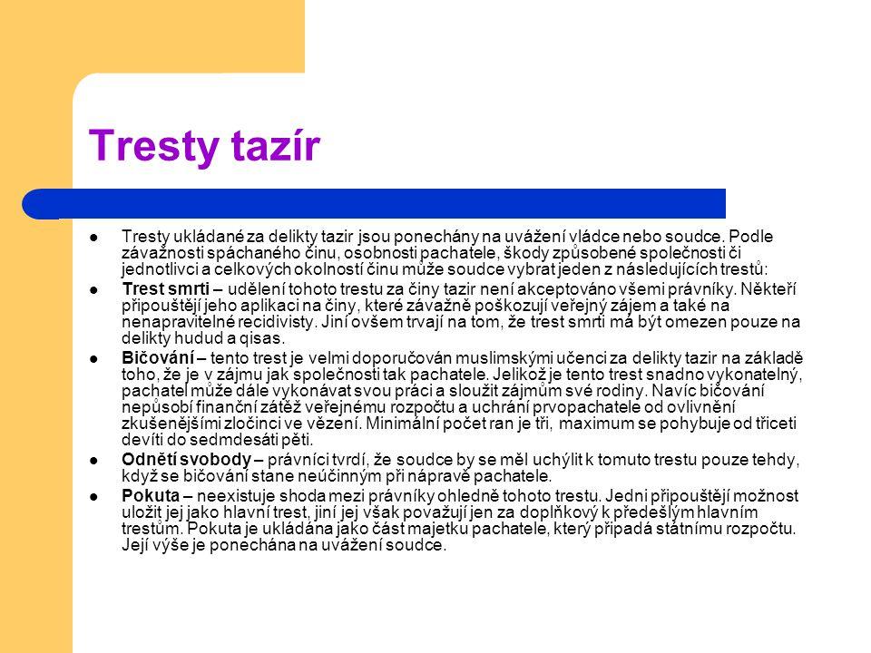 Tresty tazír Tresty ukládané za delikty tazir jsou ponechány na uvážení vládce nebo soudce.