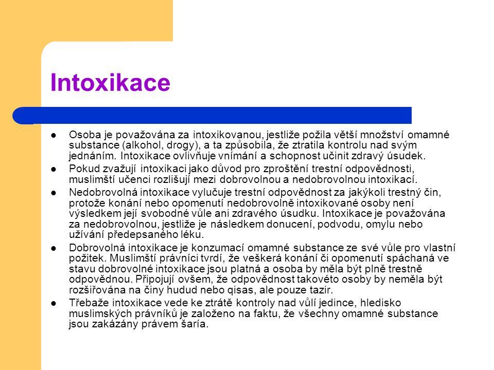 Intoxikace Osoba je považována za intoxikovanou, jestliže požila větší množství omamné substance (alkohol, drogy), a ta způsobila, že ztratila kontrolu nad svým jednáním.
