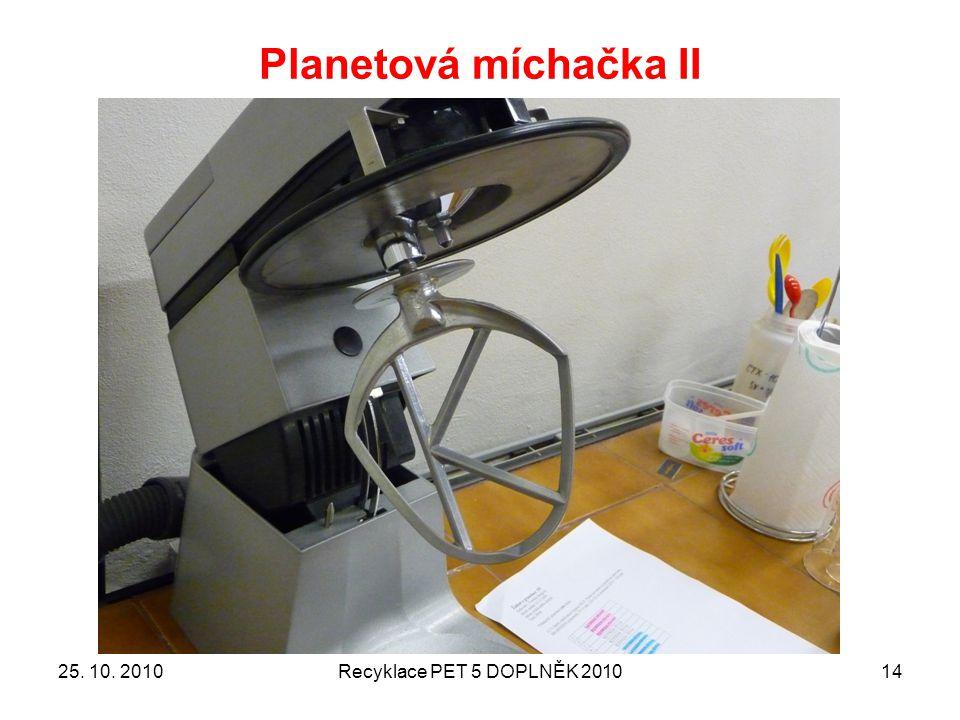 Planetová míchačka II 25. 10. 2010Recyklace PET 5 DOPLNĚK 201014