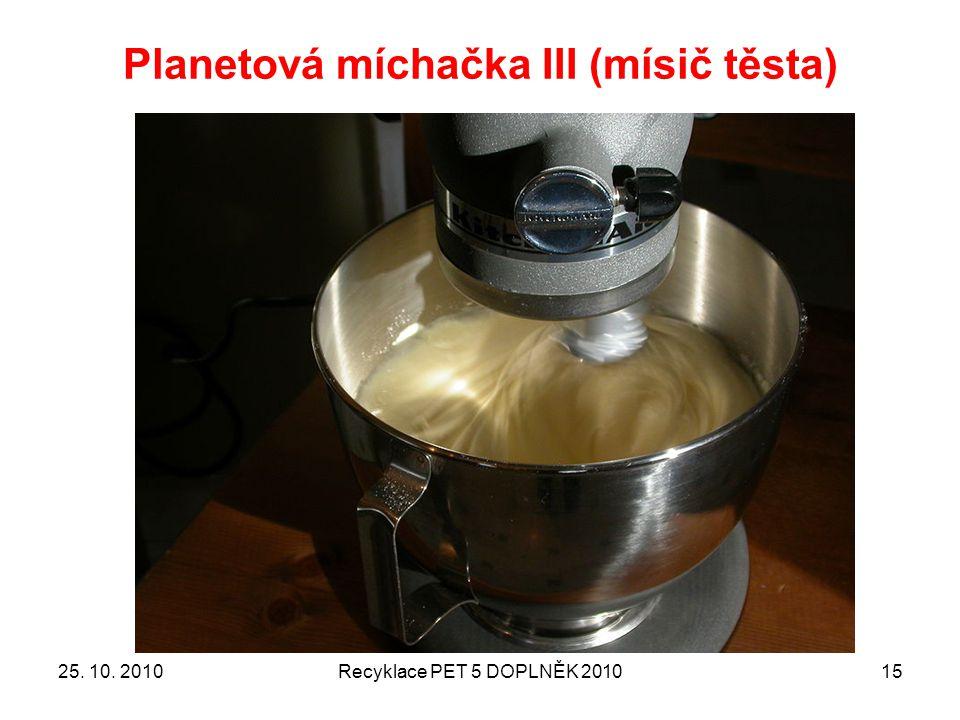 Planetová míchačka III (mísič těsta) 25. 10. 2010Recyklace PET 5 DOPLNĚK 201015