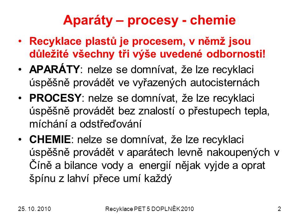 Aparáty – procesy - chemie Recyklace plastů je procesem, v němž jsou důležité všechny tři výše uvedené odbornosti! APARÁTY: nelze se domnívat, že lze