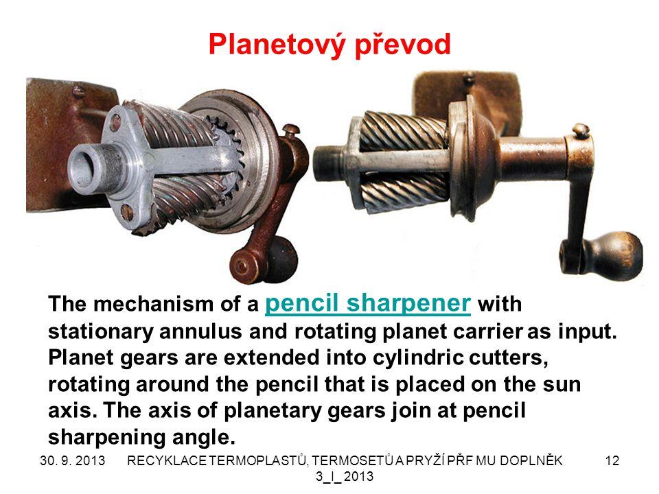 Planetový převod 30. 9. 2013RECYKLACE TERMOPLASTŮ, TERMOSETŮ A PRYŽÍ PŘF MU DOPLNĚK 3_I_ 2013 12 The mechanism of a pencil sharpener with stationary a