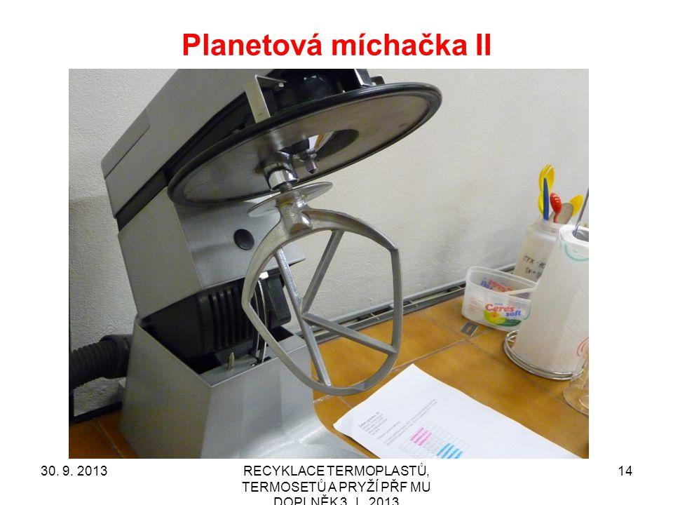 Planetová míchačka II 30. 9. 2013RECYKLACE TERMOPLASTŮ, TERMOSETŮ A PRYŽÍ PŘF MU DOPLNĚK 3_I_ 2013 14
