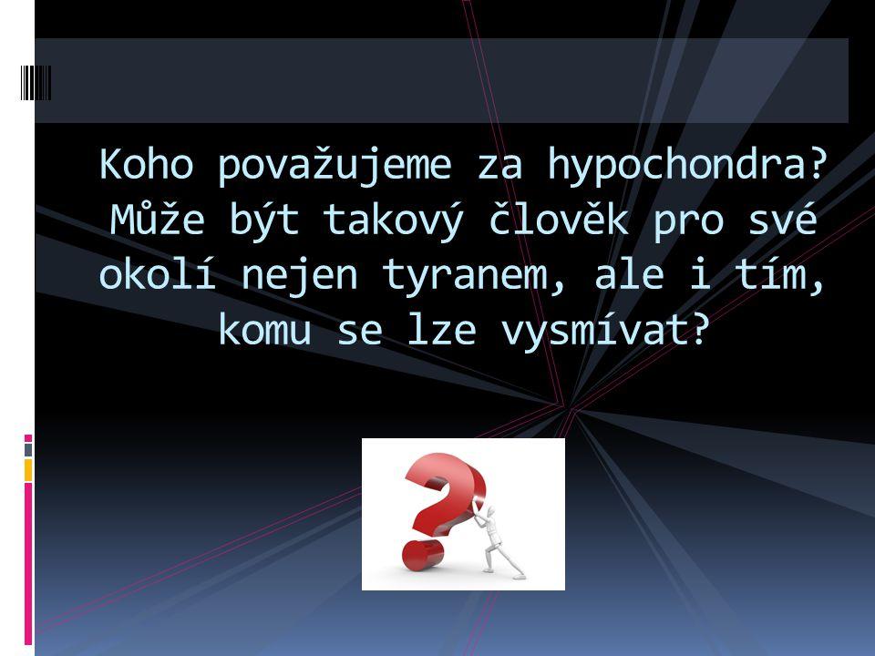 Koho považujeme za hypochondra? Může být takový člověk pro své okolí nejen tyranem, ale i tím, komu se lze vysmívat?