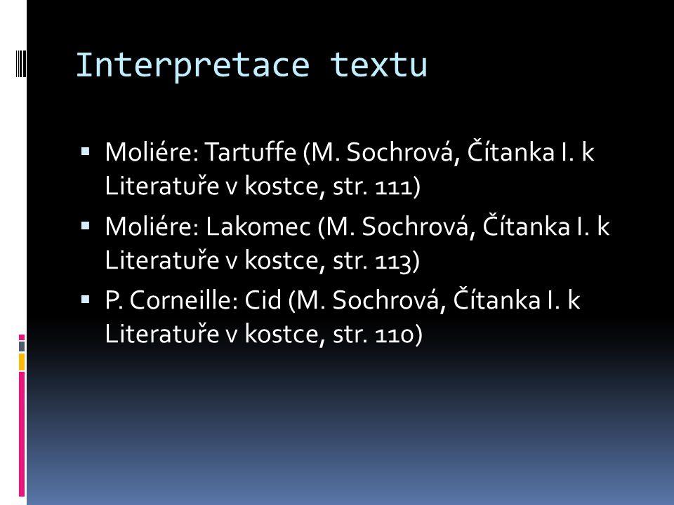 Interpretace textu  Moliére: Tartuffe (M. Sochrová, Čítanka I. k Literatuře v kostce, str. 111)  Moliére: Lakomec (M. Sochrová, Čítanka I. k Literat